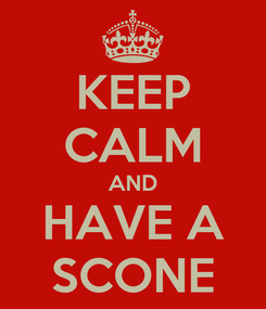 Poster: KEEP CALM AND HAVE A SCONE
