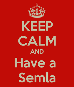Poster: KEEP CALM AND Have a  Semla