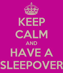 Poster: KEEP CALM AND HAVE A SLEEPOVER