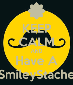 Poster: KEEP CALM AND Have A SmileyStache