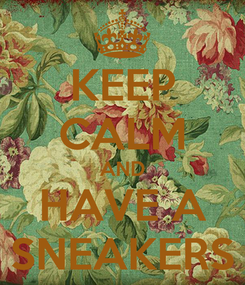 Poster: KEEP CALM AND HAVE A SNEAKERS