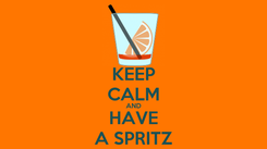 Poster: KEEP CALM AND HAVE A SPRITZ