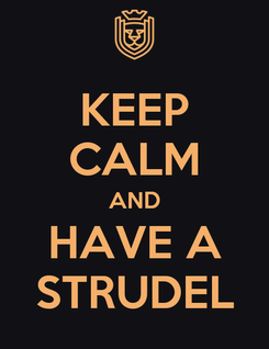 Poster: KEEP CALM AND HAVE A STRUDEL
