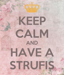 Poster: KEEP CALM AND HAVE A STRUFIS