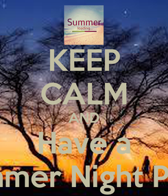 Poster: KEEP CALM AND Have a Summer Night Party