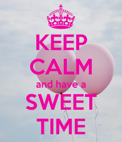 Poster: KEEP CALM and have a SWEET TIME