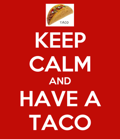 Poster: KEEP CALM AND HAVE A TACO