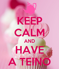 Poster: KEEP CALM AND HAVE A TEINO