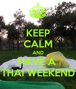 Poster: KEEP CALM AND HAVE A  THAI WEEKEND