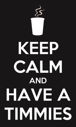 Poster: KEEP CALM AND HAVE A TIMMIES