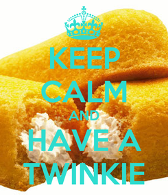 Poster: KEEP CALM AND HAVE A TWINKIE
