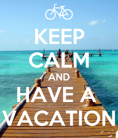 Poster: KEEP CALM AND HAVE A  VACATION