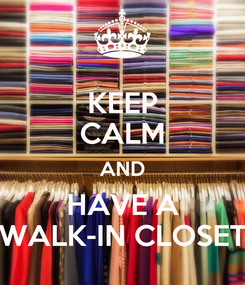 Poster: KEEP CALM AND HAVE A WALK-IN CLOSET