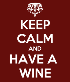 Poster: KEEP CALM AND HAVE A  WINE