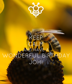 Poster: KEEP CALM AND HAVE A WONDERFUL BIRTHDAY JOH!