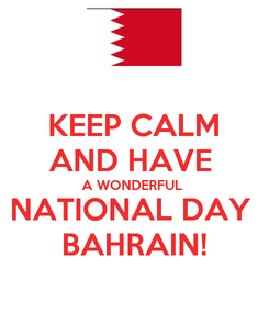 Poster: KEEP CALM AND HAVE  A WONDERFUL  NATIONAL DAY  BAHRAIN!