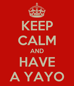 Poster: KEEP CALM AND HAVE A YAYO