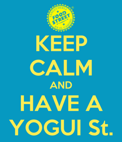 Poster: KEEP CALM AND HAVE A YOGUI St.