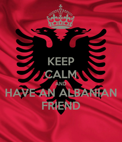 Poster: KEEP CALM AND HAVE AN ALBANIAN FRIEND