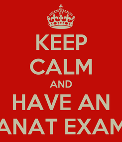 Poster: KEEP CALM AND HAVE AN ANAT EXAM