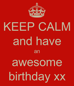 Poster: KEEP CALM and have an awesome birthday xx