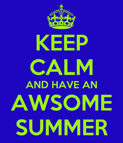 Poster: KEEP CALM AND HAVE AN AWSOME SUMMER