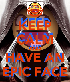 Poster: KEEP CALM AND HAVE AN EPIC FACE