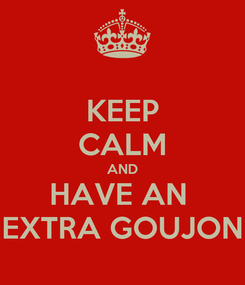 Poster: KEEP CALM AND HAVE AN  EXTRA GOUJON