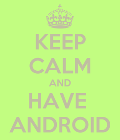 Poster: KEEP CALM AND HAVE  ANDROID