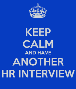 Poster: KEEP CALM AND HAVE ANOTHER HR INTERVIEW