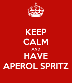 Poster: KEEP CALM AND HAVE APEROL SPRITZ