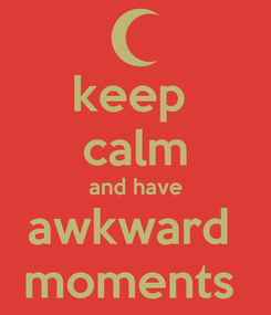 Poster: keep  calm and have awkward  moments