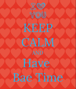 Poster: KEEP CALM AND Have  Bae Time