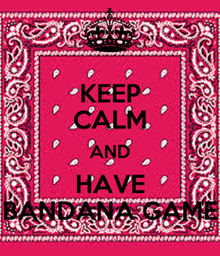 Poster: KEEP CALM AND HAVE BANDANA GAME