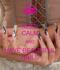 Poster: KEEP CALM AND HAVE BEAUTIFUL NAILS