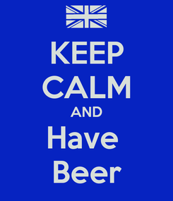Poster: KEEP CALM AND Have  Beer