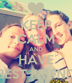 Poster: KEEP CALM AND HAVE BEST FRIEND