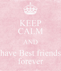 Poster: KEEP CALM AND have Best friends forever