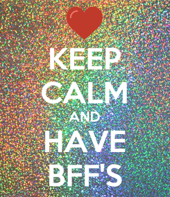 Poster: KEEP CALM AND HAVE BFF'S