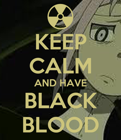 Poster: KEEP CALM AND HAVE BLACK BLOOD
