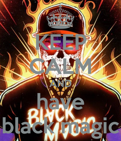 Poster: KEEP CALM AND have black magic
