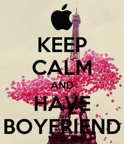 Poster: KEEP CALM AND HAVE BOYFRIEND