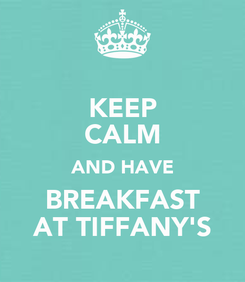 Poster: KEEP CALM AND HAVE BREAKFAST AT TIFFANY'S