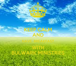 Poster: KEEP CALM AND HAVE  BREAKFAST WITH BULWARK MINISTRIES