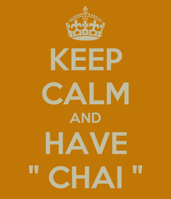 Poster: KEEP CALM AND HAVE '' CHAI ''