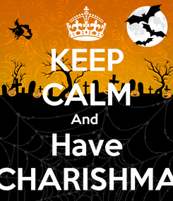 Poster: KEEP CALM And  Have CHARISHMA