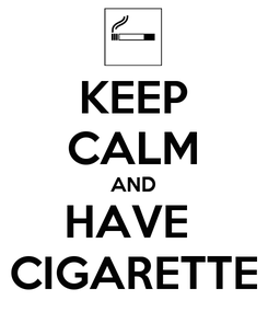 Poster: KEEP CALM AND HAVE  CIGARETTE
