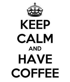 Poster: KEEP CALM AND HAVE COFFEE