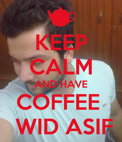 Poster: KEEP CALM AND HAVE COFFEE   WID ASIF