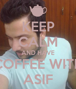 Poster: KEEP CALM AND HAVE COFFEE WITH ASIF